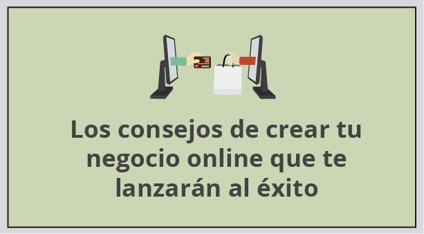 Los consejos de crear tu negocio online que te lanzarán al éxito